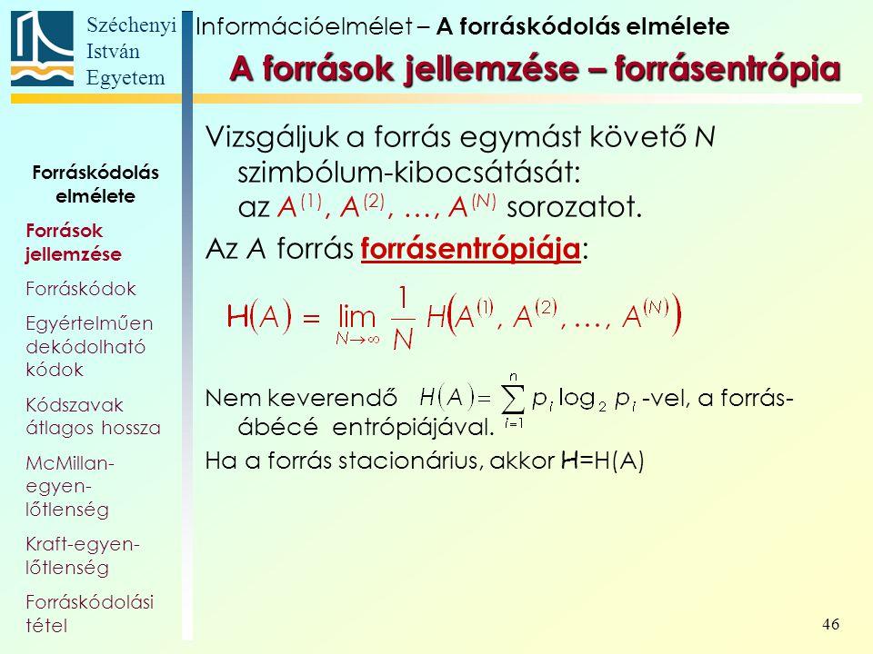 Széchenyi István Egyetem 46 A források jellemzése – forrásentrópia Vizsgáljuk a forrás egymást követő N szimbólum-kibocsátását: az A (1), A (2), …, A