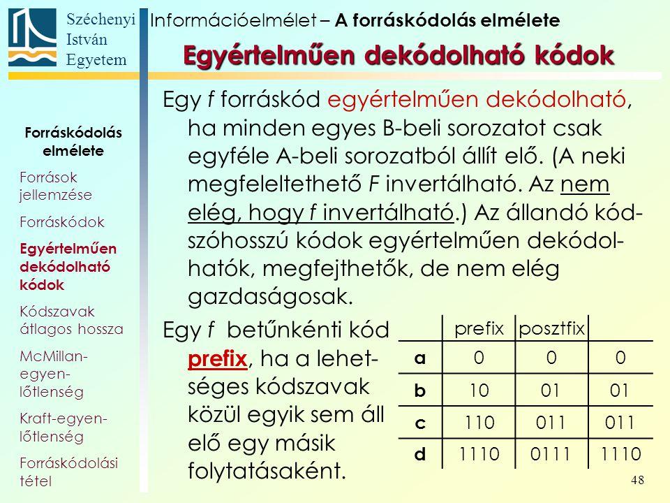 Széchenyi István Egyetem 48 Egyértelműen dekódolható kódok Egy f forráskód egyértelműen dekódolható, ha minden egyes B-beli sorozatot csak egyféle A-b
