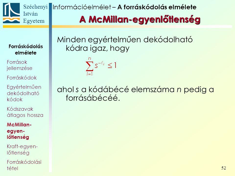 Széchenyi István Egyetem 52 A McMillan-egyenlőtlenség Minden egyértelműen dekódolható kódra igaz, hogy ahol s a kódábécé elemszáma n pedig a forrásábé