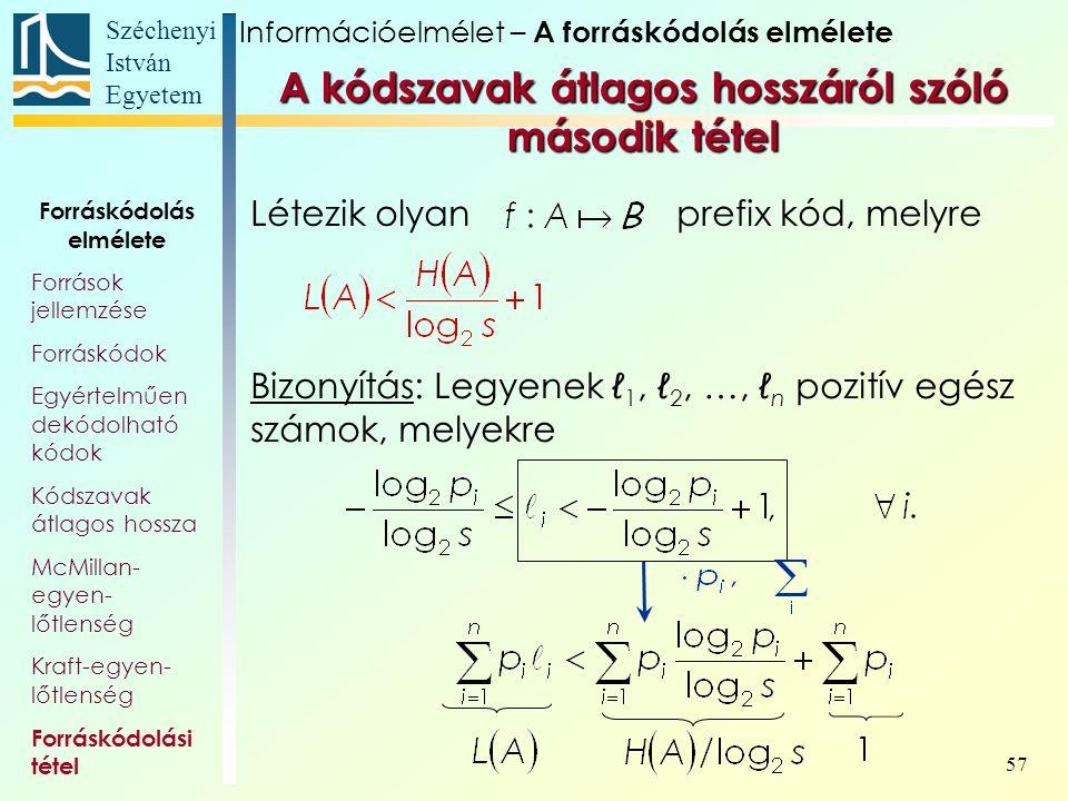 Széchenyi István Egyetem 57 Forráskódolás elmélete Források jellemzése Forráskódok Egyértelműen dekódolható kódok Kódszavak átlagos hossza McMillan- e