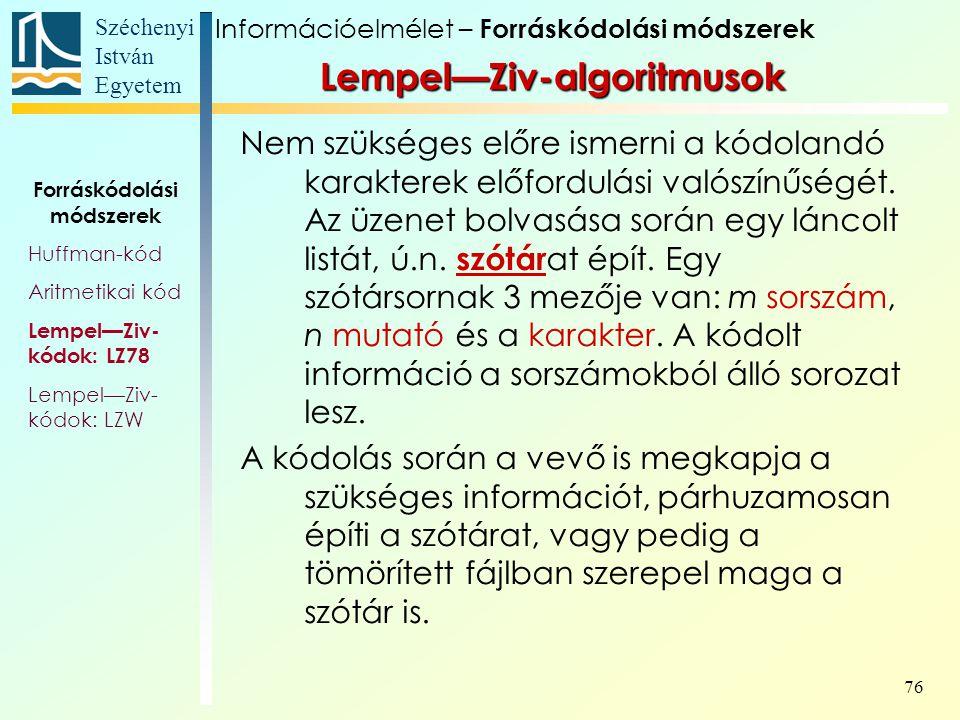 Széchenyi István Egyetem 76 Lempel—Ziv-algoritmusok Nem szükséges előre ismerni a kódolandó karakterek előfordulási valószínűségét. Az üzenet bolvasás