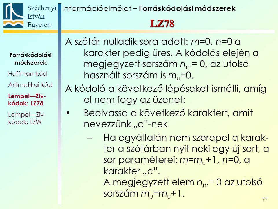 Széchenyi István Egyetem 77 A szótár nulladik sora adott: m=0, n=0 a karakter pedig üres. A kódolás elején a megjegyzett sorszám n m = 0, az utolsó ha
