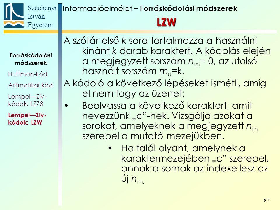 Széchenyi István Egyetem 87 A szótár első k sora tartalmazza a használni kínánt k darab karaktert. A kódolás elején a megjegyzett sorszám n m = 0, az
