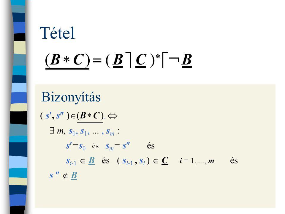 Tétel (B  C )  ( B  C )    B Bizonyítás ( s, s  )  (B  C )   m, s 0, s 1,..., s m : s=s 0 és s m = s  és s i-1  B és ( s i-1, s i )  C i = 1,..., m és s   B