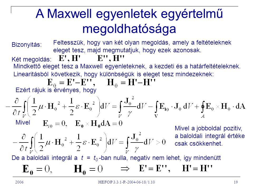 2006 HEFOP 3.3.1-P.-2004-06-18/1.10 19 A Maxwell egyenletek egyértelmű megoldhatósága Bizonyitás: Feltesszük, hogy van két olyan megoldás, amely a feltételeknek eleget tesz, majd megmutatjuk, hogy ezek azonosak.