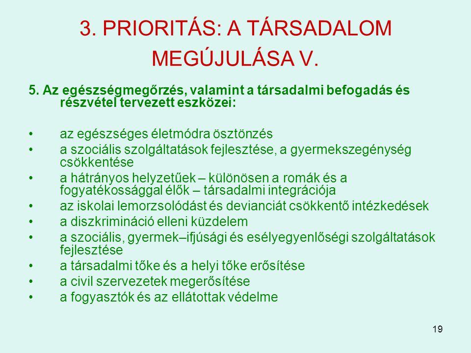 19 3. PRIORITÁS: A TÁRSADALOM MEGÚJULÁSA V. 5. Az egészségmegőrzés, valamint a társadalmi befogadás és részvétel tervezett eszközei: az egészséges éle
