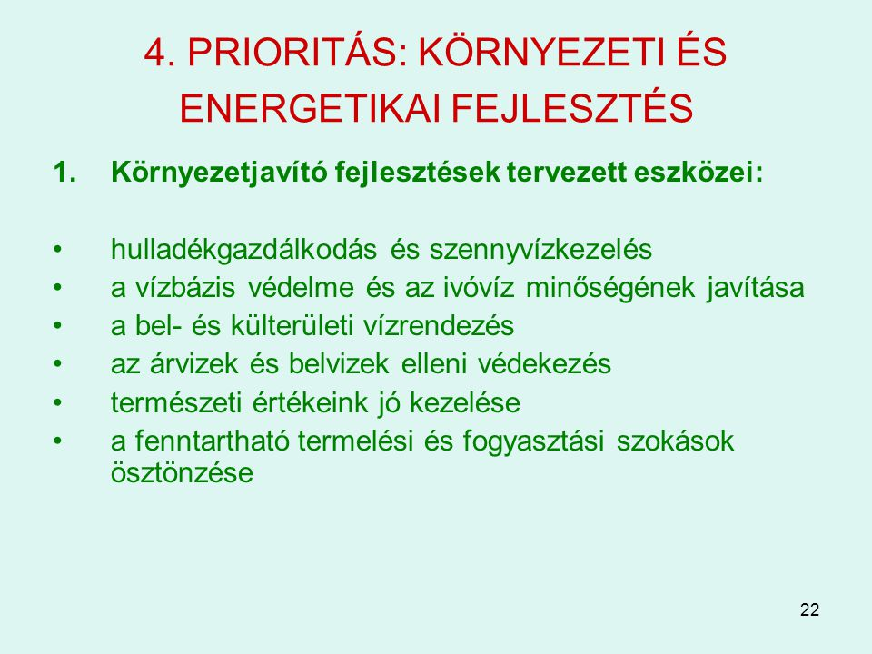 22 4. PRIORITÁS: KÖRNYEZETI ÉS ENERGETIKAI FEJLESZTÉS 1.Környezetjavító fejlesztések tervezett eszközei: hulladékgazdálkodás és szennyvízkezelés a víz