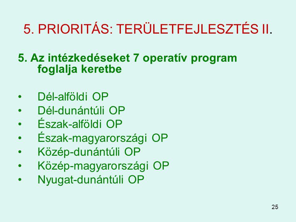 25 5. PRIORITÁS: TERÜLETFEJLESZTÉS II. 5. Az intézkedéseket 7 operatív program foglalja keretbe Dél-alföldi OP Dél-dunántúli OP Észak-alföldi OP Észak