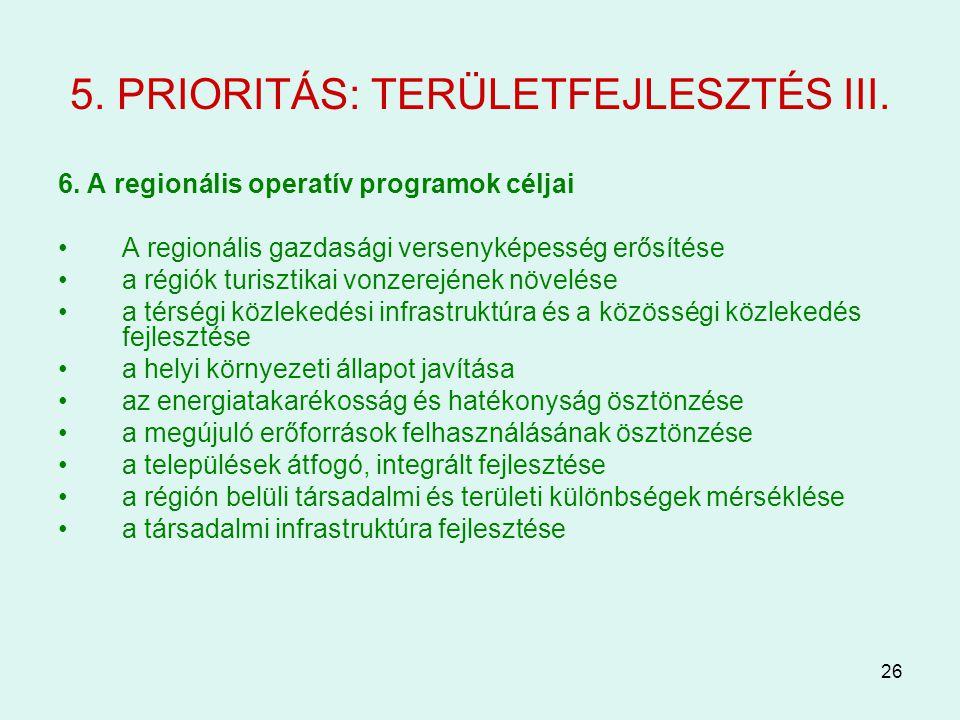 26 5. PRIORITÁS: TERÜLETFEJLESZTÉS III. 6. A regionális operatív programok céljai A regionális gazdasági versenyképesség erősítése a régiók turisztika