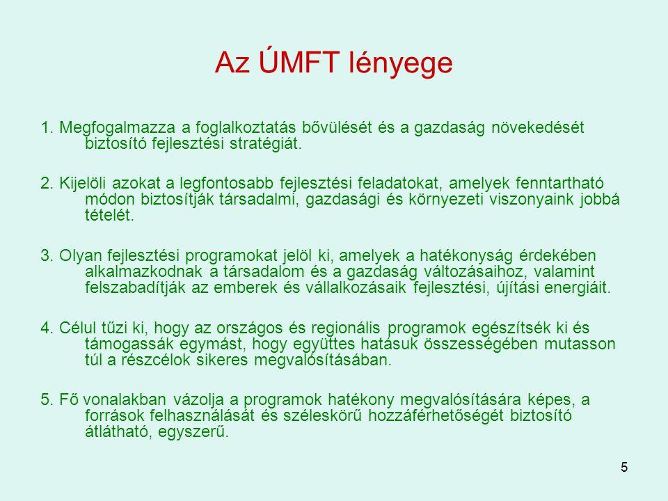5 Az ÚMFT lényege 1. Megfogalmazza a foglalkoztatás bővülését és a gazdaság növekedését biztosító fejlesztési stratégiát. 2. Kijelöli azokat a legfont