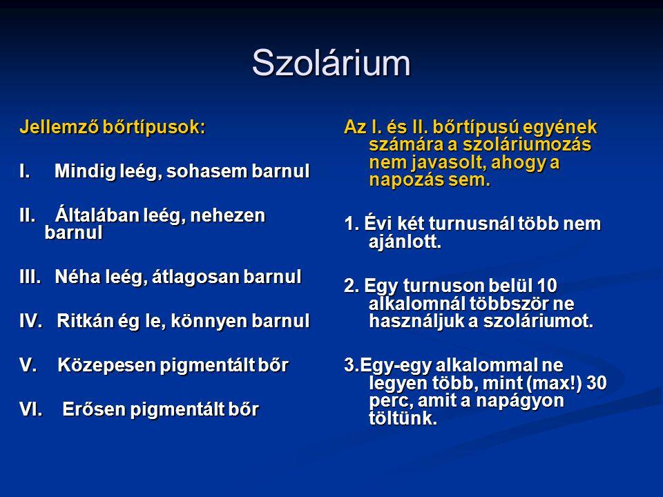 Szolárium Jellemző bőrtípusok: I. Mindig leég, sohasem barnul II. Általában leég, nehezen barnul III. Néha leég, átlagosan barnul IV. Ritkán ég le, kö