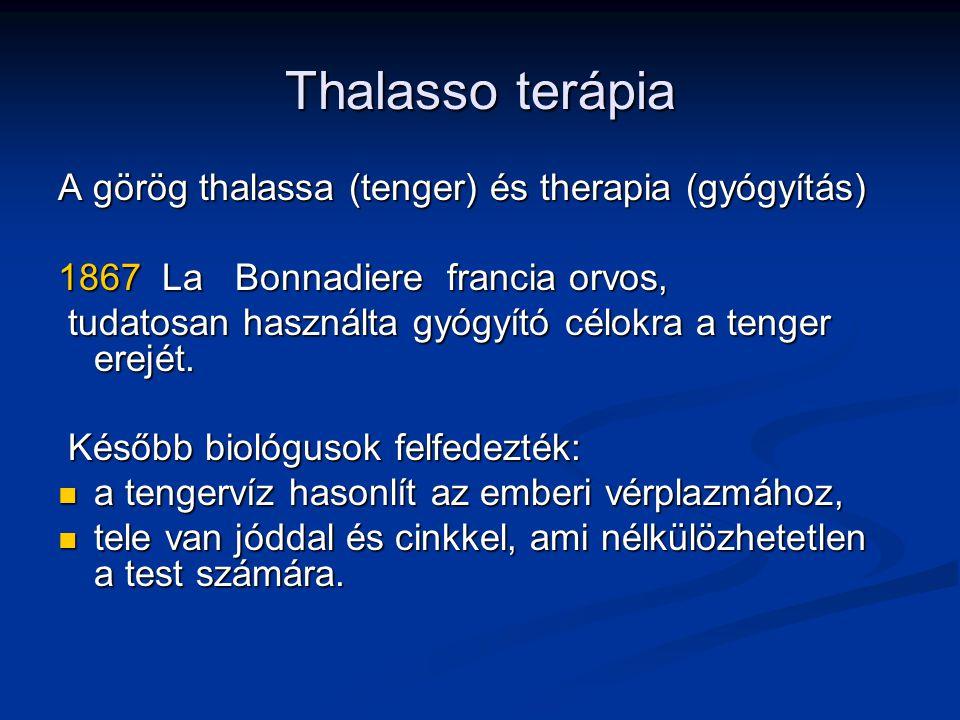 Thalasso terápia A görög thalassa (tenger) és therapia (gyógyítás) 1867 La Bonnadiere francia orvos, tudatosan használta gyógyító célokra a tenger ere