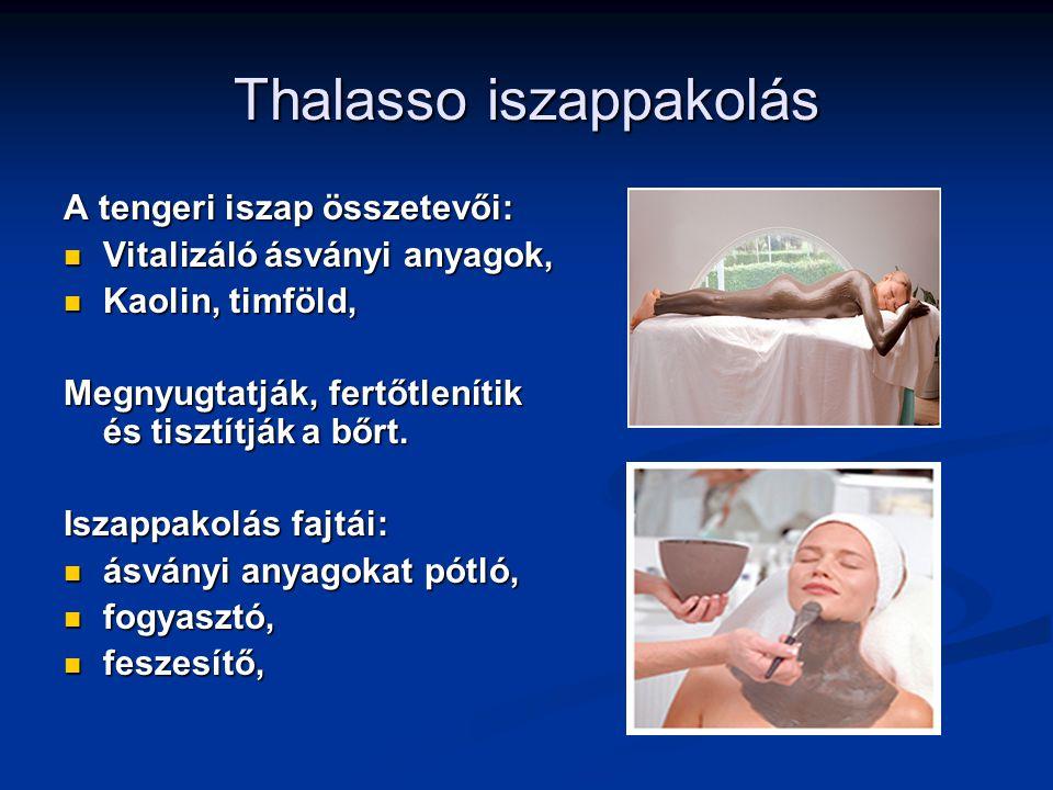 Thalasso iszappakolás A tengeri iszap összetevői: Vitalizáló ásványi anyagok, Vitalizáló ásványi anyagok, Kaolin, timföld, Kaolin, timföld, Megnyugtat
