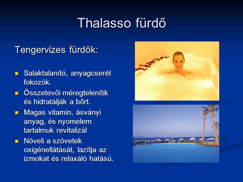 Thalasso fürdő Tengervízes fürdők: Salaktalanító, anyagcserét fokozók. Salaktalanító, anyagcserét fokozók. Összetevői méregtelenítik és hidratálják a