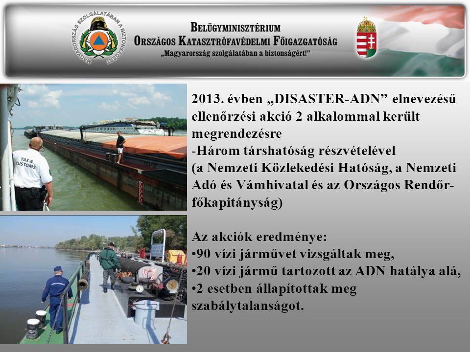 """2013. évben """"DISASTER-ADN"""" elnevezésű ellenőrzési akció 2 alkalommal került megrendezésre -Három társhatóság részvételével (a Nemzeti Közlekedési Ható"""