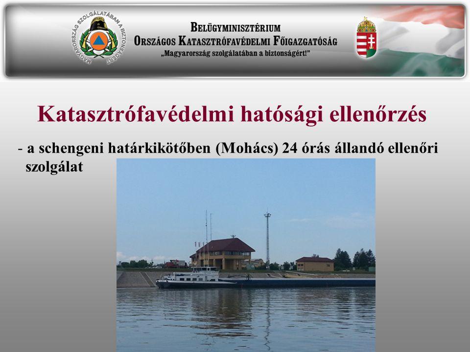 Katasztrófavédelmi hatósági ellenőrzés - a schengeni határkikötőben (Mohács) 24 órás állandó ellenőri szolgálat