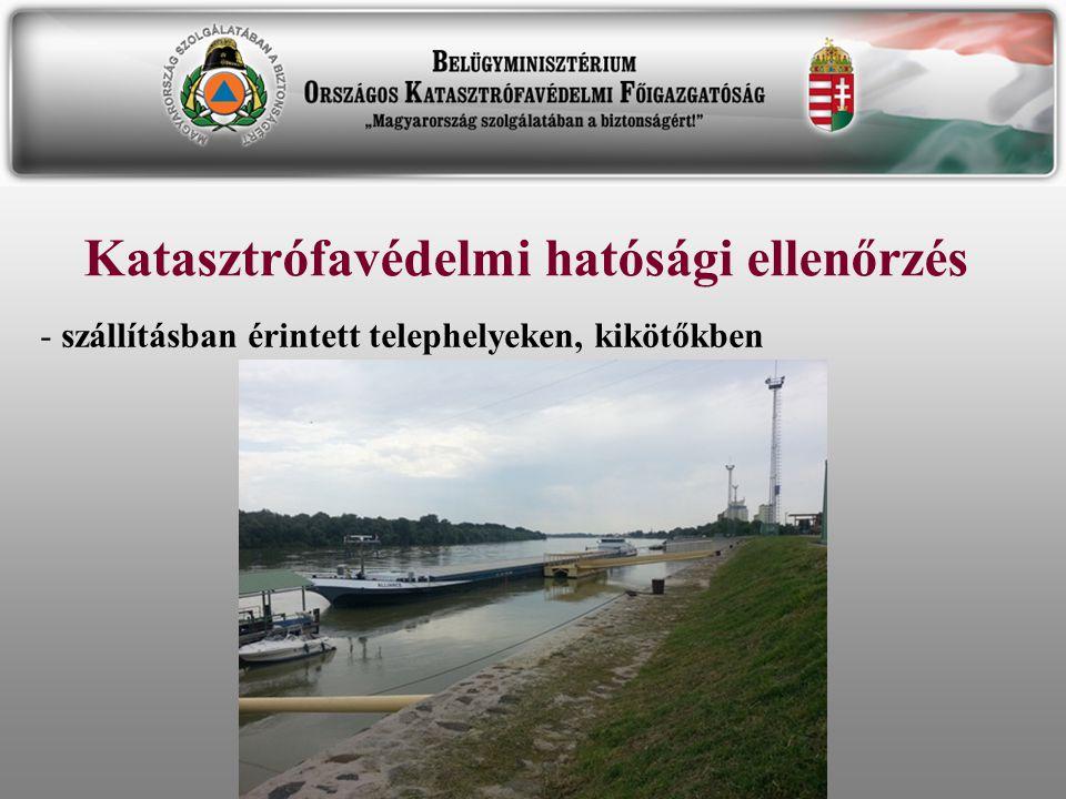 Katasztrófavédelmi hatósági ellenőrzés - szállításban érintett telephelyeken, kikötőkben