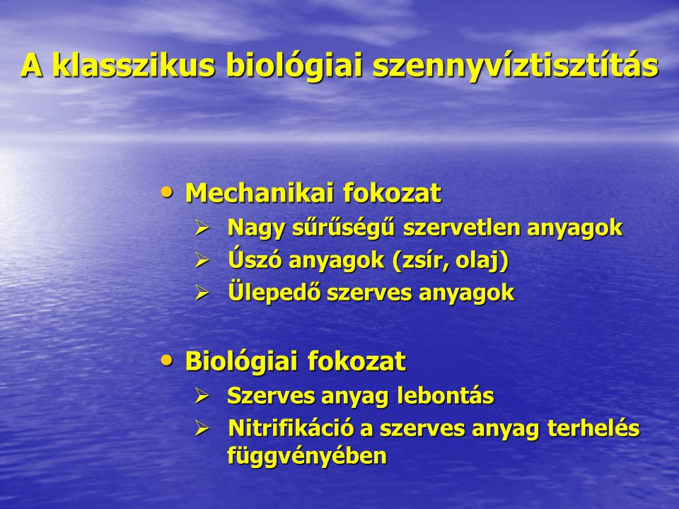 Mechanikai fokozat Mechanikai fokozat  Nagy sűrűségű szervetlen anyagok  Úszó anyagok (zsír, olaj)  Ülepedő szerves anyagok Biológiai fokozat Bioló