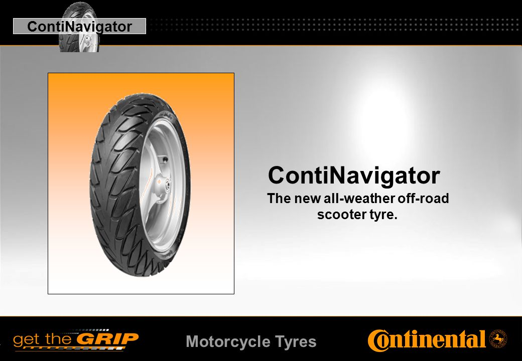 Motorcycle Tyres ContiNavigator The new all-weather off-road scooter tyre. ContiNavigator