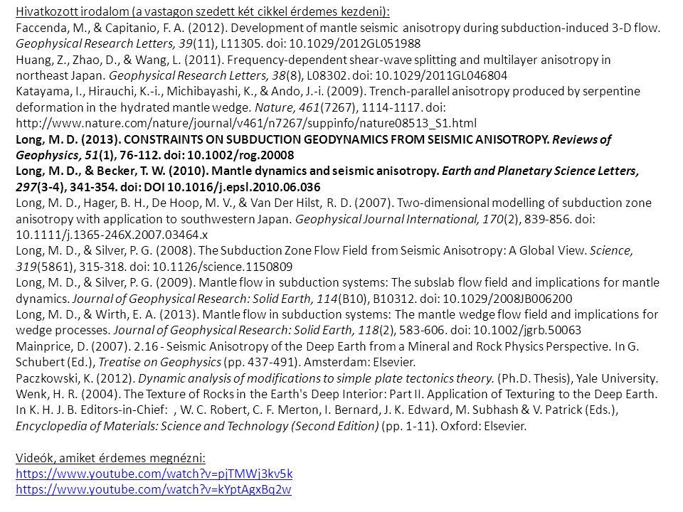 Hivatkozott irodalom (a vastagon szedett két cikkel érdemes kezdeni): Faccenda, M., & Capitanio, F. A. (2012). Development of mantle seismic anisotrop