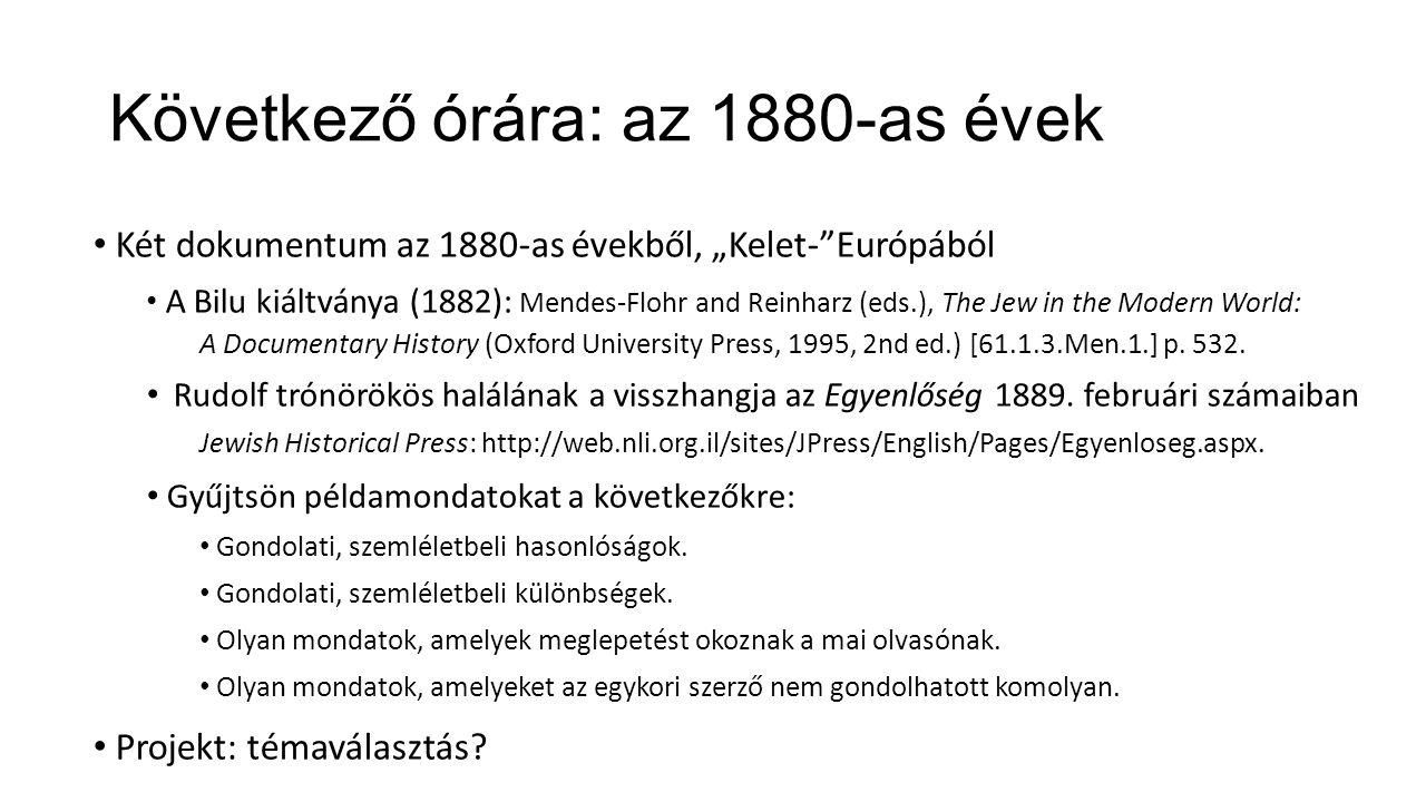 """Következő órára: az 1880-as évek Két dokumentum az 1880-as évekből, """"Kelet- Európából A Bilu kiáltványa (1882): Mendes-Flohr and Reinharz (eds.), The Jew in the Modern World: A Documentary History (Oxford University Press, 1995, 2nd ed.) [61.1.3.Men.1.] p."""