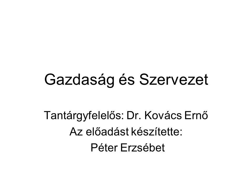 Gazdaság és Szervezet Tantárgyfelelős: Dr. Kovács Ernő Az előadást készítette: Péter Erzsébet