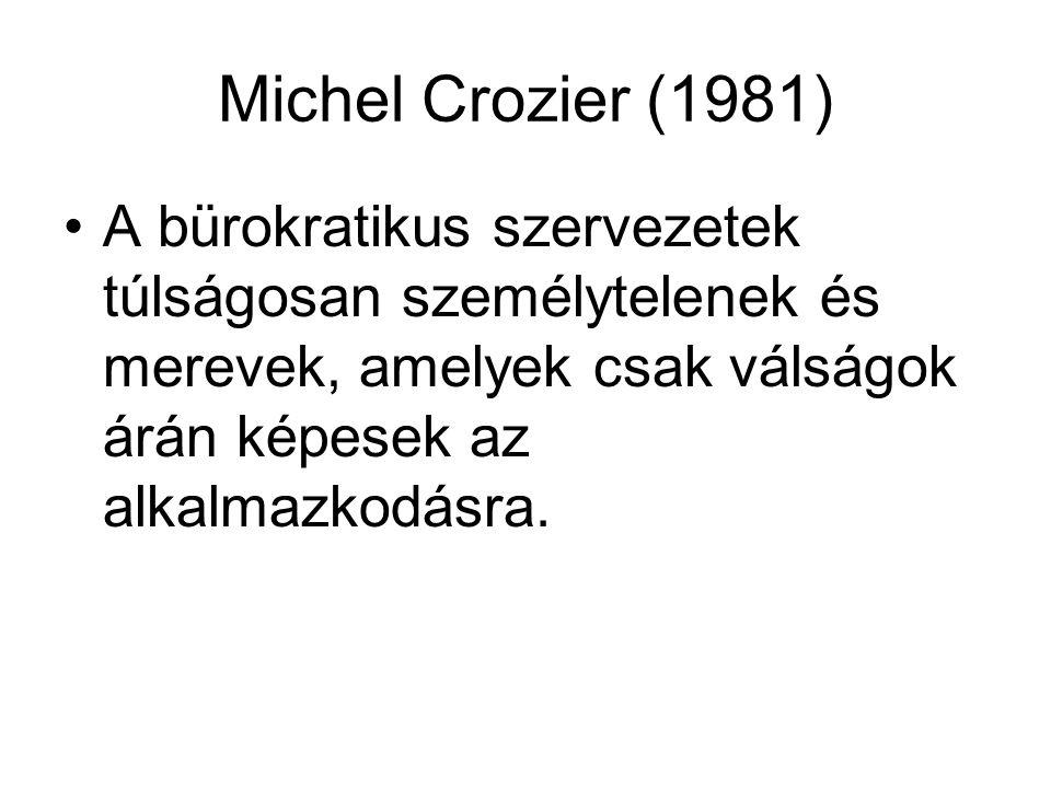 Michel Crozier (1981) A bürokratikus szervezetek túlságosan személytelenek és merevek, amelyek csak válságok árán képesek az alkalmazkodásra.