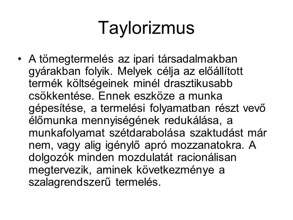 Taylorizmus A tömegtermelés az ipari társadalmakban gyárakban folyik.