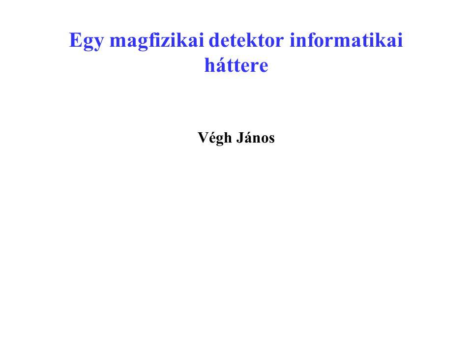 Egy magfizikai detektor informatikai háttere Végh János