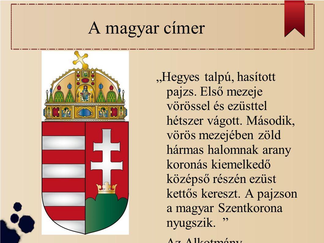"""A magyar címer """"Hegyes talpú, hasított pajzs. Első mezeje vörössel és ezüsttel hétszer vágott. Második, vörös mezejében zöld hármas halomnak arany kor"""