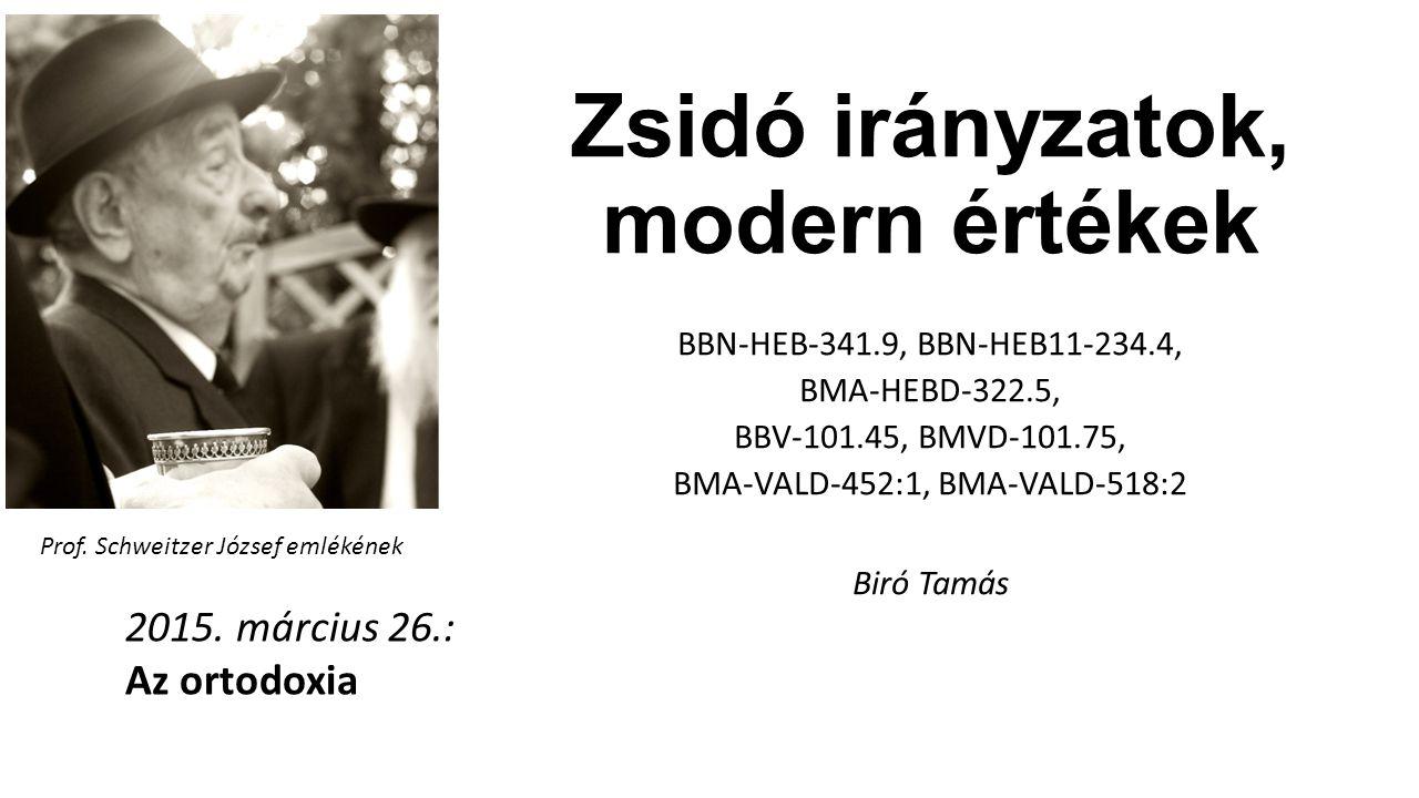 Zsidó irányzatok, modern értékek BBN-HEB-341.9, BBN-HEB11-234.4, BMA-HEBD-322.5, BBV-101.45, BMVD-101.75, BMA-VALD-452:1, BMA-VALD-518:2 Biró Tamás 2015.