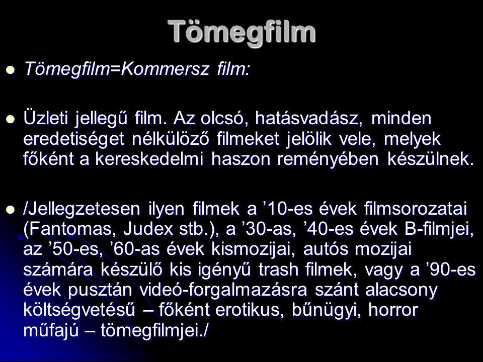 Tömegfilm Tömegfilm=Kommersz film: Tömegfilm=Kommersz film: Üzleti jellegű film. Az olcsó, hatásvadász, minden eredetiséget nélkülöző filmeket jelölik