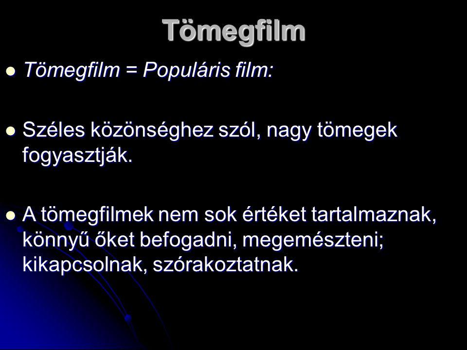 Tömegfilm Tömegfilm = Populáris film: Tömegfilm = Populáris film: Széles közönséghez szól, nagy tömegek fogyasztják. Széles közönséghez szól, nagy töm