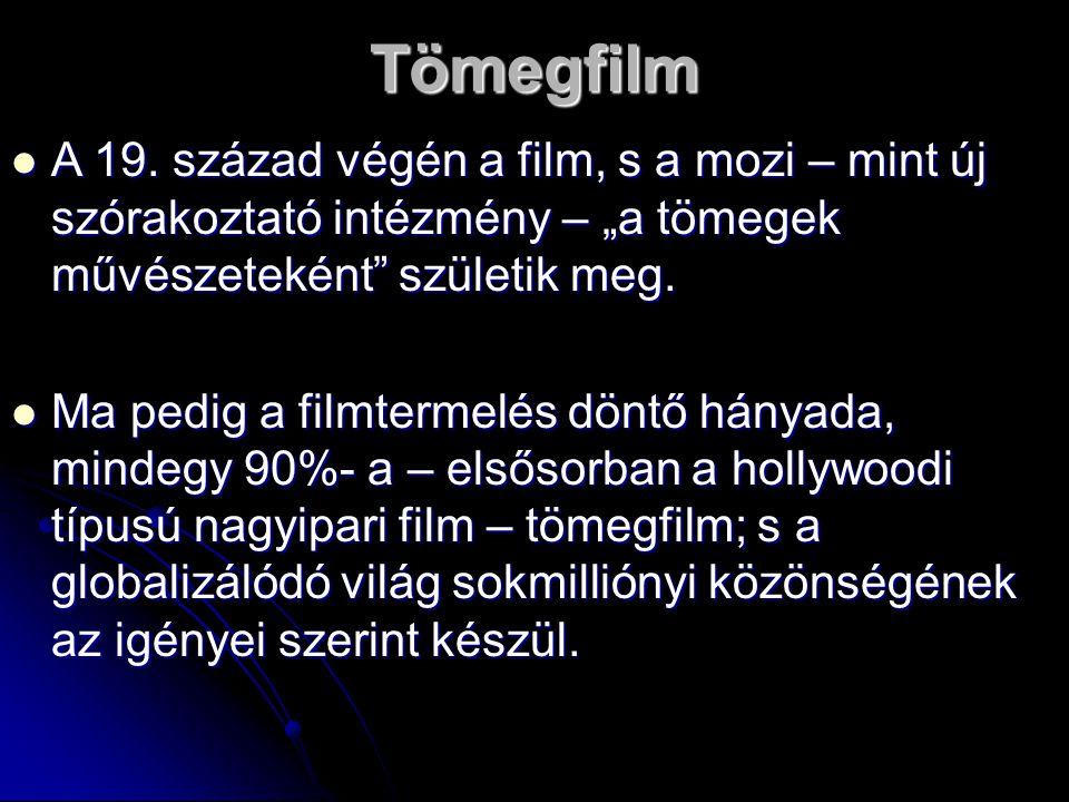 """Tömegfilm A 19. század végén a film, s a mozi – mint új szórakoztató intézmény – """"a tömegek művészeteként"""" születik meg. A 19. század végén a film, s"""