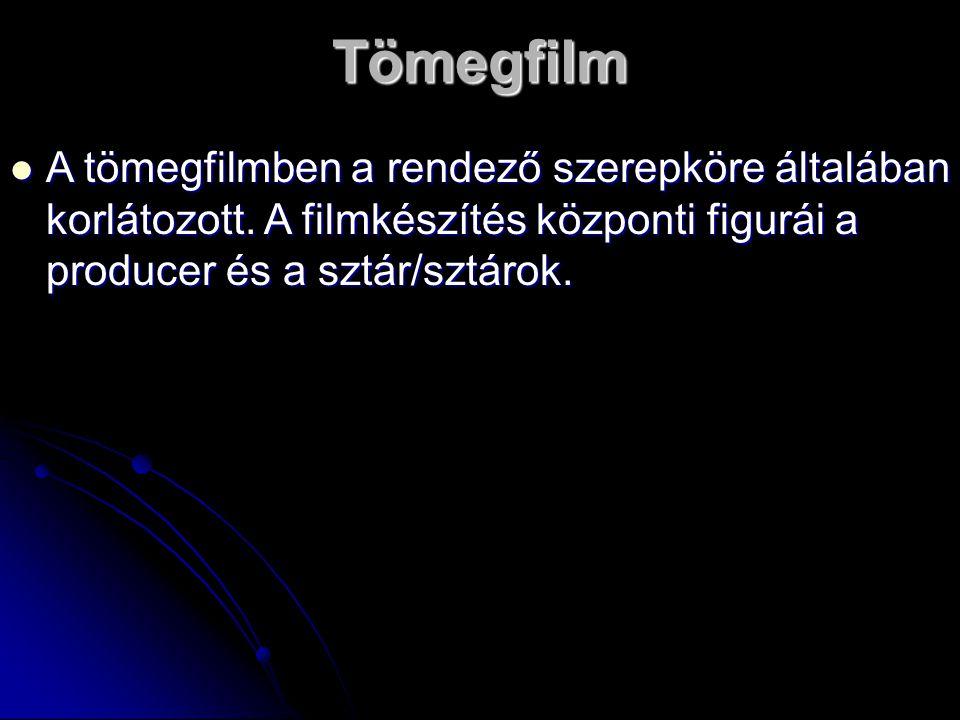 Tömegfilm A tömegfilmben a rendező szerepköre általában korlátozott. A filmkészítés központi figurái a producer és a sztár/sztárok. A tömegfilmben a r