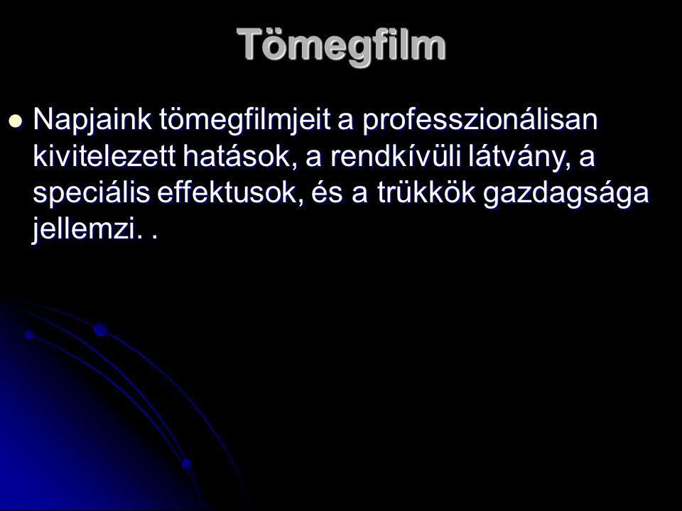 Tömegfilm Napjaink tömegfilmjeit a professzionálisan kivitelezett hatások, a rendkívüli látvány, a speciális effektusok, és a trükkök gazdagsága jelle