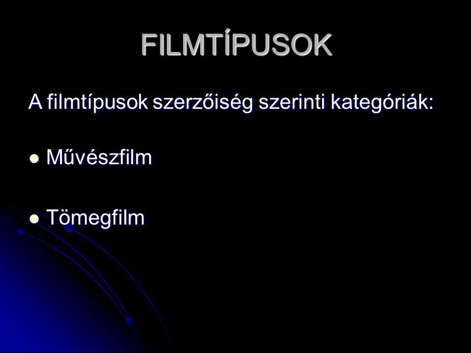 FILMTÍPUSOK A filmtípusok szerzőiség szerinti kategóriák: Művészfilm Művészfilm Tömegfilm Tömegfilm