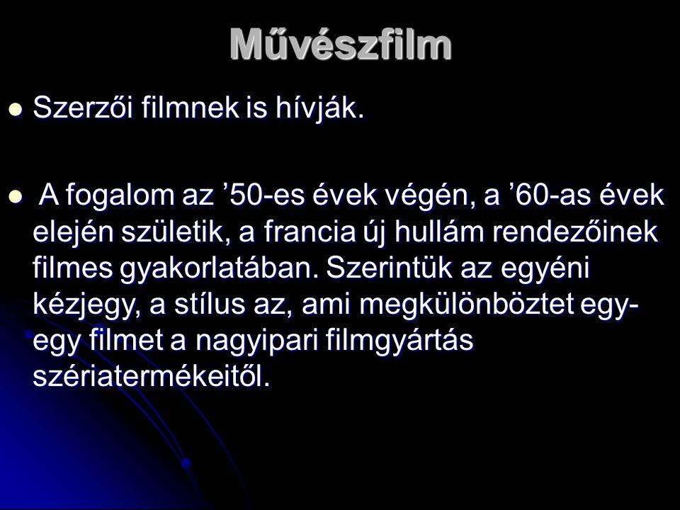 Művészfilm Szerzői filmnek is hívják. Szerzői filmnek is hívják. A fogalom az '50-es évek végén, a '60-as évek elején születik, a francia új hullám re