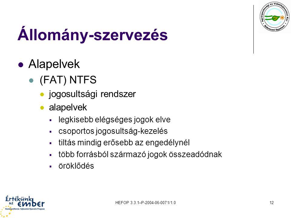 HEFOP 3.3.1–P-2004-06-0071/1.012 Állomány-szervezés Alapelvek (FAT) NTFS jogosultsági rendszer alapelvek  legkisebb elégséges jogok elve  csoportos jogosultság-kezelés  tiltás mindig erősebb az engedélynél  több forrásból származó jogok összeadódnak  öröklődés