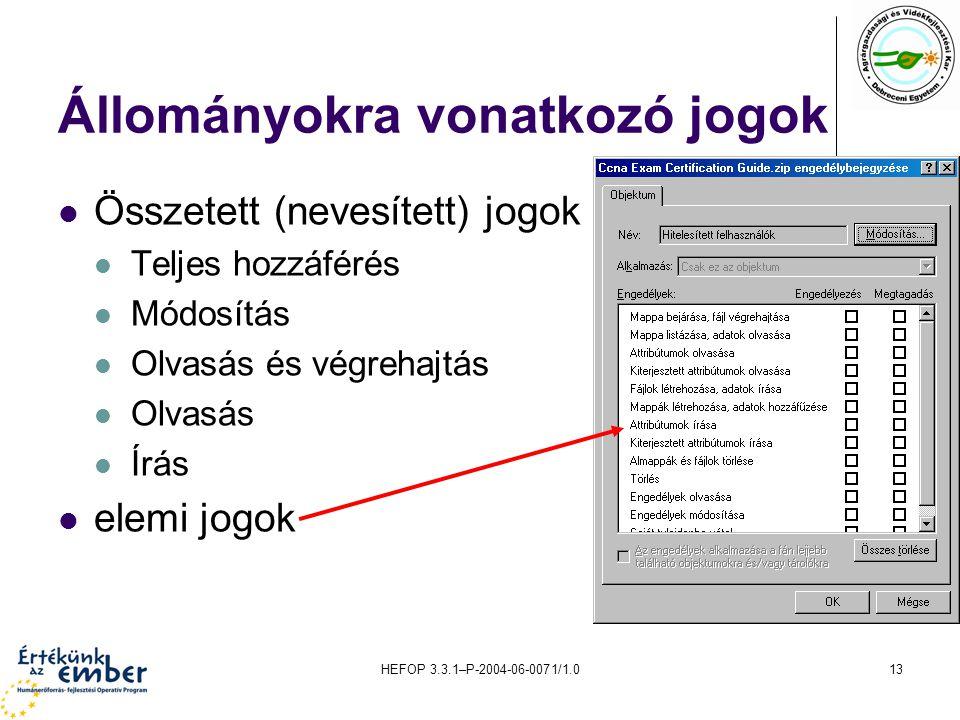 HEFOP 3.3.1–P-2004-06-0071/1.013 Állományokra vonatkozó jogok Összetett (nevesített) jogok Teljes hozzáférés Módosítás Olvasás és végrehajtás Olvasás Írás elemi jogok