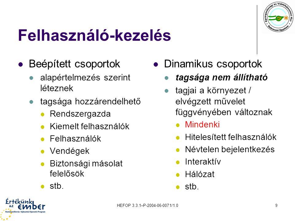 HEFOP 3.3.1–P-2004-06-0071/1.09 Felhasználó-kezelés Beépített csoportok alapértelmezés szerint léteznek tagsága hozzárendelhető Rendszergazda Kiemelt felhasználók Felhasználók Vendégek Biztonsági másolat felelősök stb.
