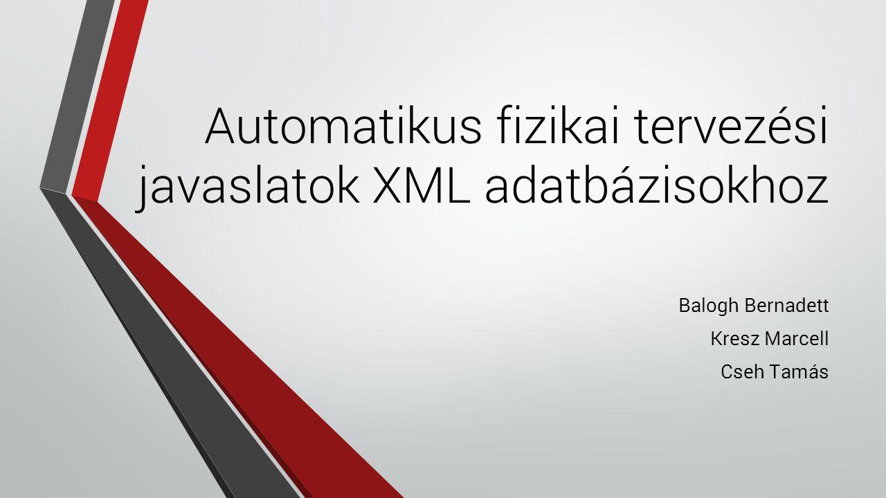 Automatikus fizikai tervezési javaslatok XML adatbázisokhoz Balogh Bernadett Kresz Marcell Cseh Tamás