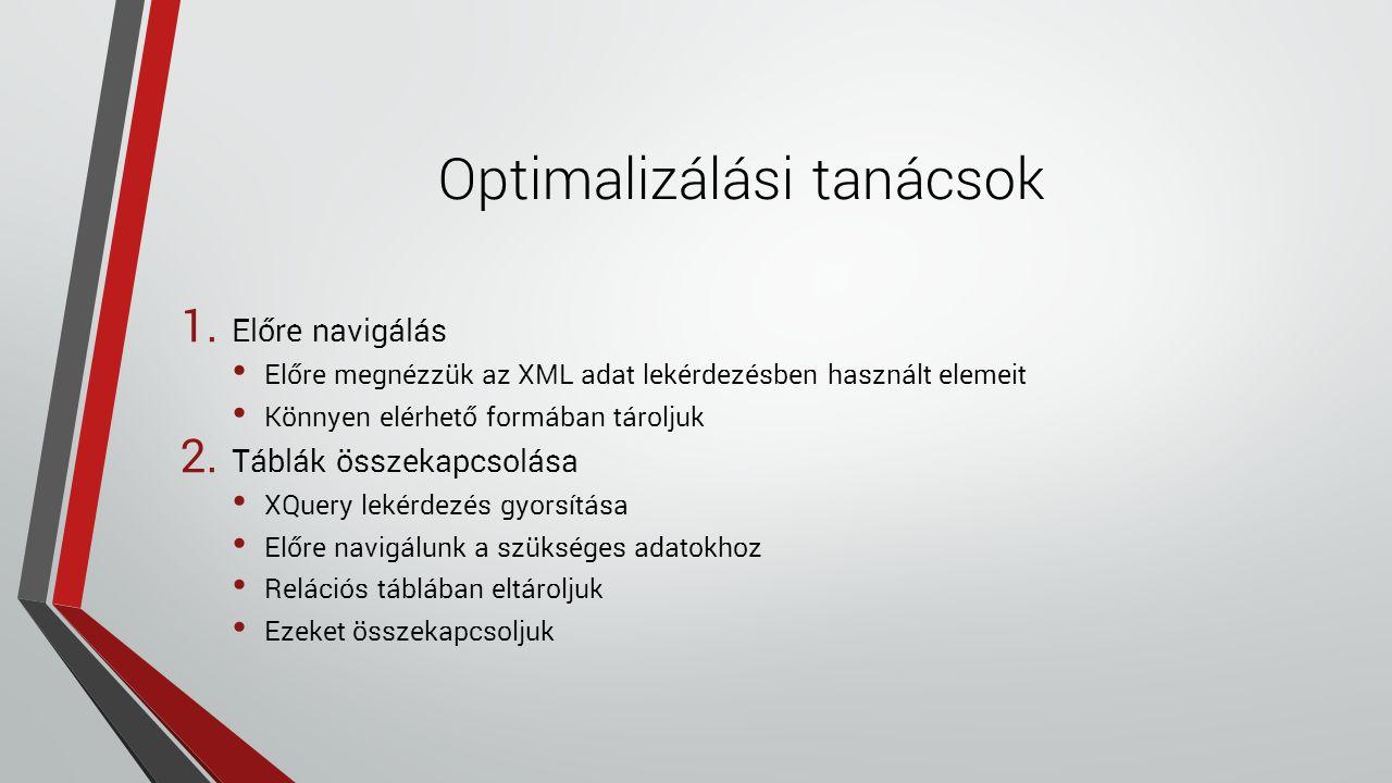 Optimalizálási tanácsok 1. Előre navigálás Előre megnézzük az XML adat lekérdezésben használt elemeit Könnyen elérhető formában tároljuk 2. Táblák öss