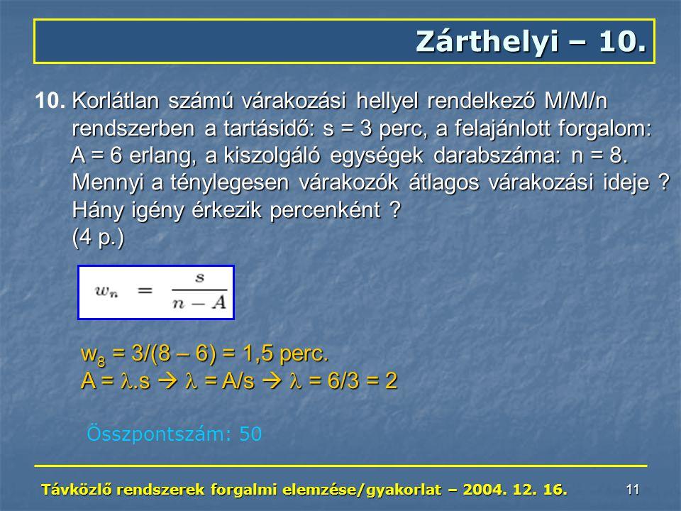 Távközlő rendszerek forgalmi elemzése/gyakorlat – 2004. 12. 16. 11 Zárthelyi – 10. Korlátlan számú várakozási hellyel rendelkező M/M/n 10. Korlátlan s