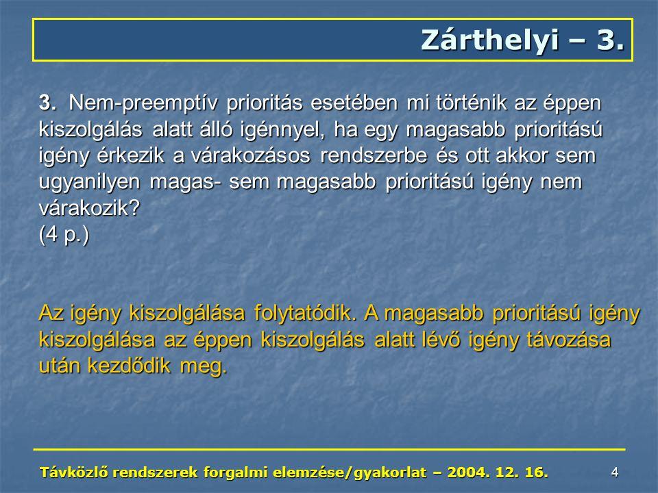 Távközlő rendszerek forgalmi elemzése/gyakorlat – 2004. 12. 16. 4 Zárthelyi – 3. 3. Nem-preemptív prioritás esetében mi történik az éppen kiszolgálás