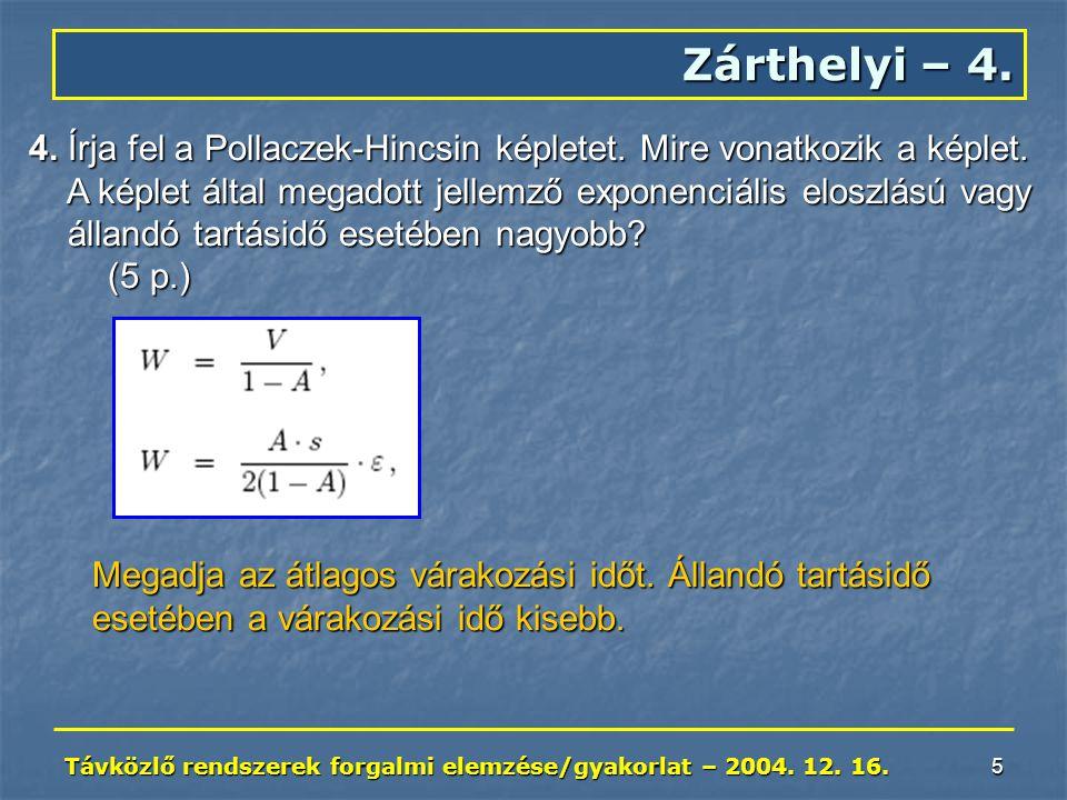 Távközlő rendszerek forgalmi elemzése/gyakorlat – 2004. 12. 16. 5 Zárthelyi – 4. 4. Írja fel a Pollaczek-Hincsin képletet. Mire vonatkozik a képlet. A