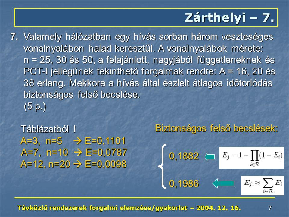 Távközlő rendszerek forgalmi elemzése/gyakorlat – 2004. 12. 16. 7 7. Valamely hálózatban egy hívás sorban három veszteséges vonalnyalábon halad keresz