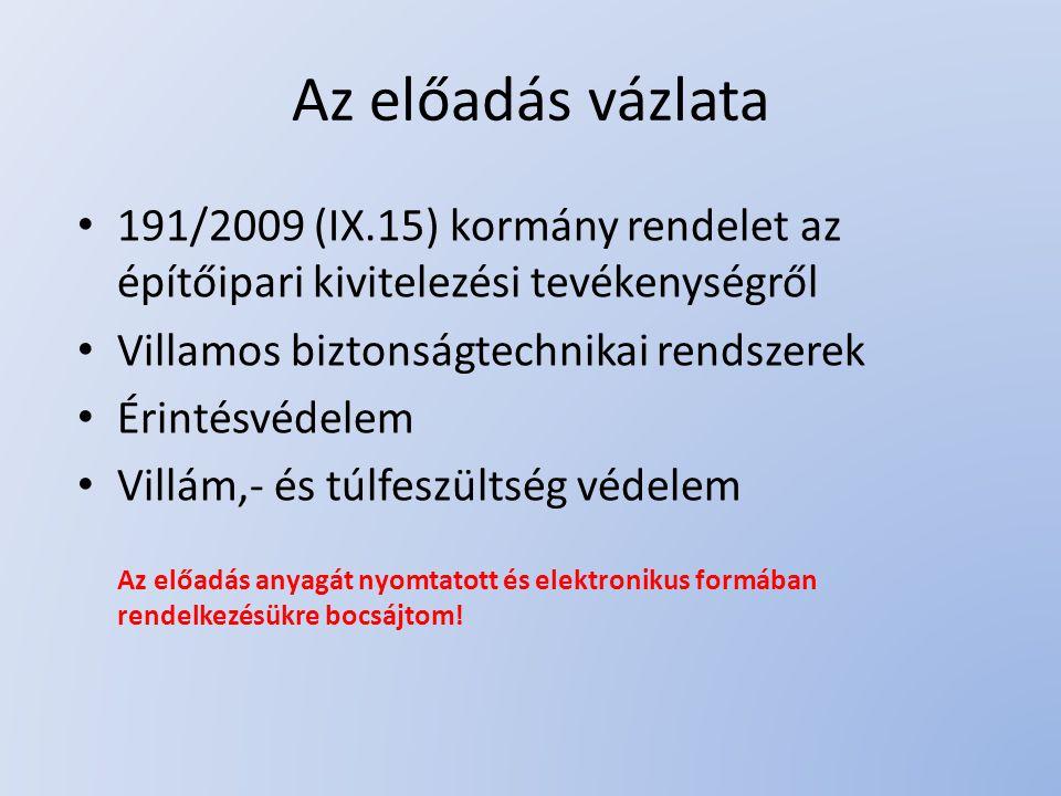 Az előadás vázlata 191/2009 (IX.15) kormány rendelet az építőipari kivitelezési tevékenységről Villamos biztonságtechnikai rendszerek Érintésvédelem V