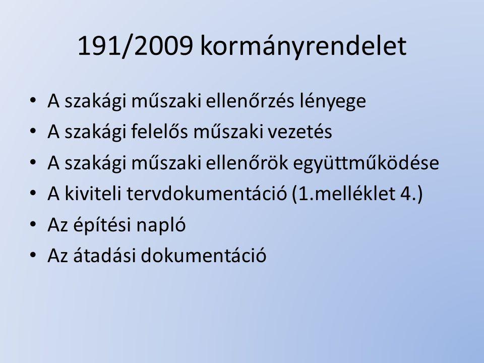 191/2009 kormányrendelet A szakági műszaki ellenőrzés lényege A szakági felelős műszaki vezetés A szakági műszaki ellenőrök együttműködése A kiviteli tervdokumentáció (1.melléklet 4.) Az építési napló Az átadási dokumentáció