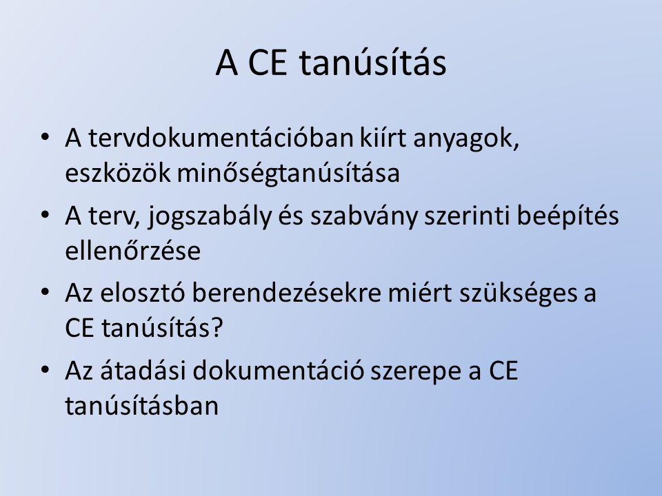 A CE tanúsítás A tervdokumentációban kiírt anyagok, eszközök minőségtanúsítása A terv, jogszabály és szabvány szerinti beépítés ellenőrzése Az elosztó berendezésekre miért szükséges a CE tanúsítás.